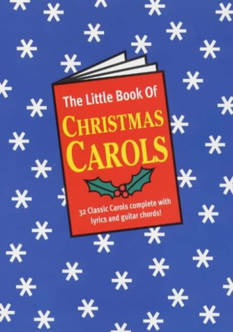 The Little Book of Christmas Carols: Thirty-Two Classic Christmas Carols Complete with Lyrics, Chord Names, and Guitar Chords