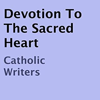 Devotion to the Sacred Heart                   By:                                                                                                                                 Catholic Writers                               Narrated by:                                                                                                                                 Jason Sullivan                      Length: 1 hr and 7 mins     8 ratings     Overall 4.8