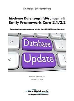 Moderne Datenzugriffslösungen mit Entity Framework Core 2.1/2.2: Datenbankprogrammierung mit C# in .NET/.NET Core/Xamarin von [Dr. Holger Schwichtenberg]