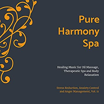Pure Harmony Spa (Healing Music For Oil Massage, Therapeutic Spa And Body Relaxation) (Stress Reduction, Anxiety Control And Anger Management, Vol. 11)