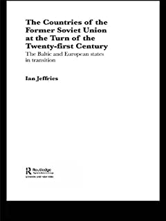 The Countries of the Former Soviet Union at the Turn of the Twenty-First Century: The Baltic and European States in Transition (Routledge Studies of Societies in Transition)