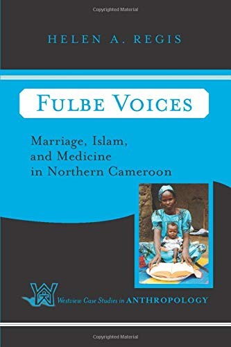 Fulbe Voices: Marriage, Islam, and Medicine In Northern Cameroon (Case Studies in Anthropology)