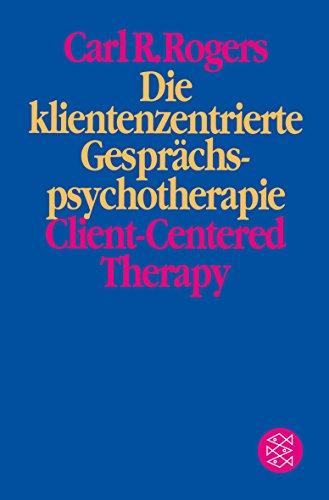 Die klientenzentrierte Gesprächspsychotherapie. Client-Centered Therapy