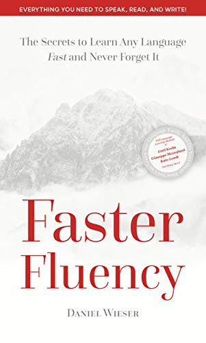 Faster Fluency: The Secrets to Learn Any Language Fast and Never Forget It (English Edition)