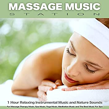 Massage Music Station: 1 Hour Relaxing Instrumental Music and Nature Sounds For Massage Therapy Music, Spa Music, Yoga Music, Meditation Music and The Best Music For Spa