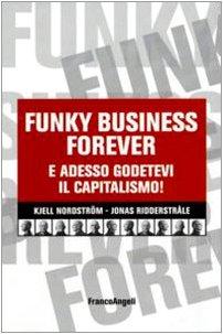 Funky business forever. E adesso godetevi il capitalismo! (Società industriale e postindustriale)