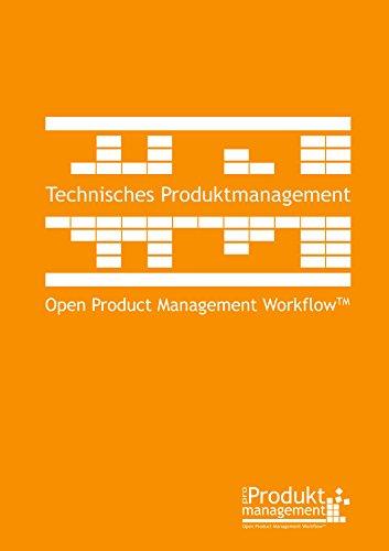 Technisches Produktmanagement nach Open Product Management Workflow: Das Produktmanagement-Buch für Technische Produktmanager und Product Owner, das ... die Priorisierung von Anforderungen erklärt