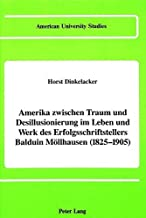 America Between Dream and Disillusionment in the Life and Works of a Best-Selling German Author of the 19th Century: Balduin Möllhausen (1825-1905) by Dinkelacker, Horst (1989) Hardcover