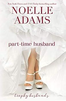 Part-Time Husband - Book #1 of the Trophy Husbands