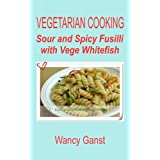 Vegetarian Cooking: Sour and Spicy Fusilli with Vege Whitefish (Vegetarian Cooking - Vege Seafood Book 86) (English Edition)