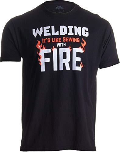 Schweißen: Es ist wie Nähen mit Feuer | Lustiger Schweißer, Unisex-T-Shirt-Mechaniker