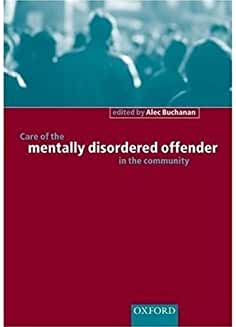 By Alec Buchanan - Care of the Mentally Disordered Offender in the Community: 1st (First) Edition
