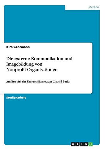 Die externe Kommunikation und Imagebildung von Nonprofit-Organisationen: Am Beispiel der Universitätsmedizin Charité Berlin