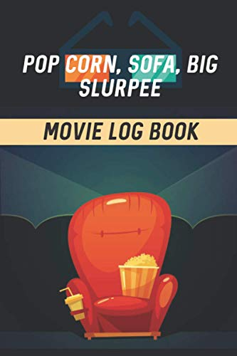 Pop Corn, Sofa, Big Slurpee Movie Log Book: Movie Review Book For Movie Goers, Rating and Critic