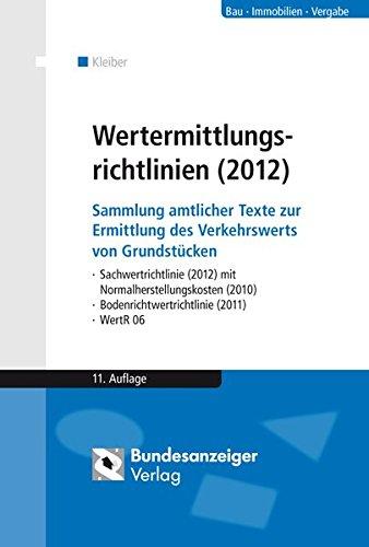 Wertermittlungsrichtlinien (2012): Sammlung amtlicher Texte zur Ermittlung des Verkehrswerts von Grundstücken   - Sachwertrichtlinie (2012) mit ... - Bodenrichtwertrichtlinie (2011) - WertR 06