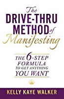 The Drive Thru Method of Manifesting: The 6-Step Formula to Get Anything You Want