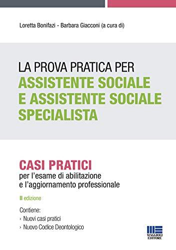 La Prova Pratica per Assistente Sociale e Assistente Sociale Specialista. Casi Pratici per l'esame di abilitazione e l'aggiornamento professionale