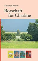 Botschaft fuer Charline: Ueber Freundschaft, Liebe und den Sinn des Lebens