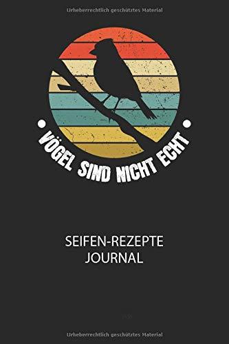 Vögel sind nicht echt - Seifen-Rezepte Journal: Du bist experimentierfreudig und liebst es neue Kreationen zu testen? Dann trage diese ins Buch und halte deine Zutaten ungedingt fest!