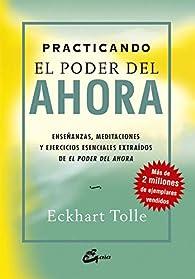 Practicando el poder del ahora: enseñanzas, meditaciones y ejercicios esenciales extraídos de el pod: Enseñanzas, meditaciones y ejercicios esenciales extraídos de El Poder del Ahora par Eckhart Tolle