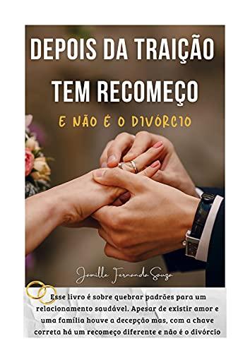 DEPOIS DA TRAIÇÃO TEM RECOMEÇO É NÃO É O DIVÓRCIO: É UM CAMINHO SEM VOLTA (Portuguese Edition)
