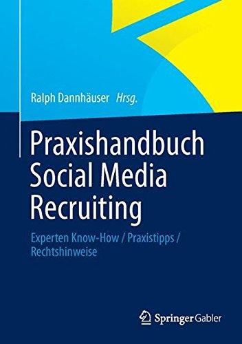 Dannhäuser, Ralph:Praxishandbuch Social Media Recruiting: Experten Know-How / Praxistipps / Rechtshinweise