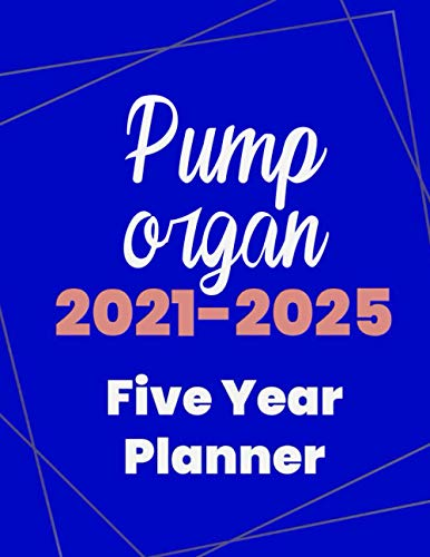 Pump organ 2021-2025 Five Year Planner: 5 Year Planner Organizer Book / 60 Months Calendar / Agenda Schedule Organizer Logbook and Journal / January 2021 to December 2025