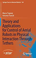 Theory and Applications for Control of Aerial Robots in Physical Interaction Through Tethers (Springer Tracts in Advanced Robotics (140))