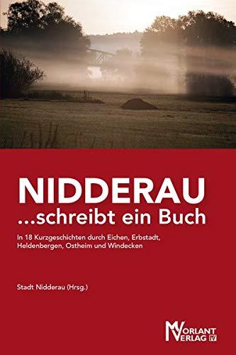 NIDDERAU ...schreibt ein Buch: In 18 Kurzgeschichten durch Eichen, Erbstadt, Heldenbergen, Ostheim und Windecken