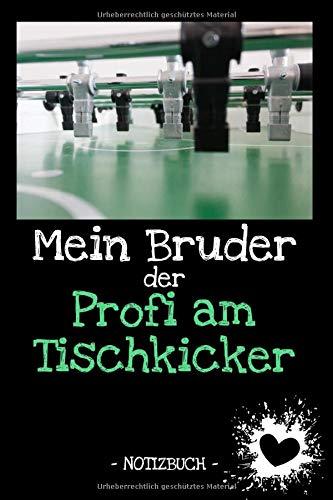 Mein Bruder der Profi am Tischkicker: Familie | Freunde | Verwandtschaft | Hobby | Beruf | Notizbuch | Tagebuch | Fotobuch | Geschenk | Idee | liniert | ca. DIN A5