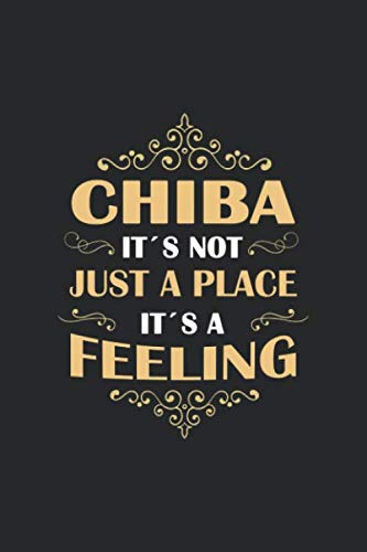 Chiba Its not just a place its a feeling: Japan | notebook | 120 pages | lined