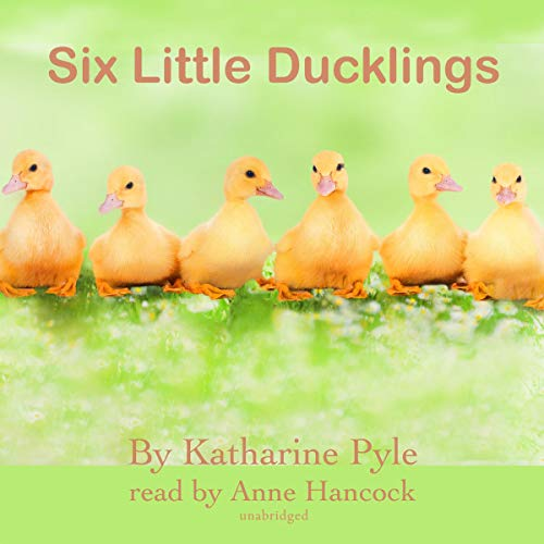 Six Little Ducklings                   By:                                                                                                                                 Katharine Pyle                               Narrated by:                                                                                                                                 Anne Hancock                      Length: 47 mins     Not rated yet     Overall 0.0
