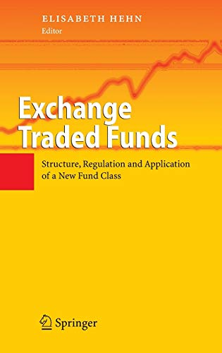 Exchange Traded Funds: Structure, Regulation and Application of a New Fund Class