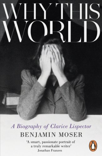 Why This World: A Biography of Clarice Lispector (English Edition)