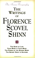 The Writings of Florence Scovel Shinn: The Game of Life and How to Play It, Your Word Is Your Wand,the Secret Door to Success, the Power of the Spok