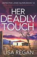Her Deadly Touch: An absolutely addictive crime thriller and mystery novel (Detective Josie Quinn)