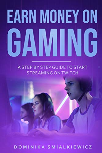 Earn Money On Gaming: How To Start Earn Money On Gaming Live Online on Twitch Streaming Step By Step Guide For Begginers