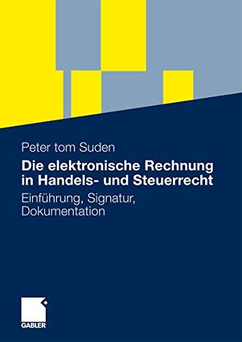 Die elektronische Rechnung in Handels- und Steuerrecht: Einführung, Signatur, Dokumentation (German Edition)