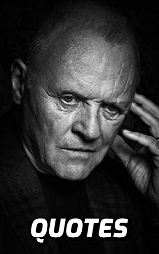 Anthony Hopkins Quotes: 120 Fascinating Quotes By The Legendary Actor Anthony Hopkins (English Edition)