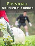 Fussball Malbuch für Kinder: Malbuch für Kinder von 4-12 jahre Buntes Malbuch Fußball - Geschenk für große und kleine Jungen