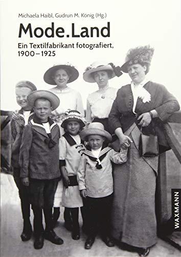 Mode.Land: Ein Textilfabrikant fotografiert, 1900–1925