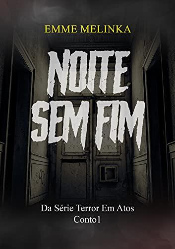 Noite Sem Fim: Conto 1 (Terror em Atos)