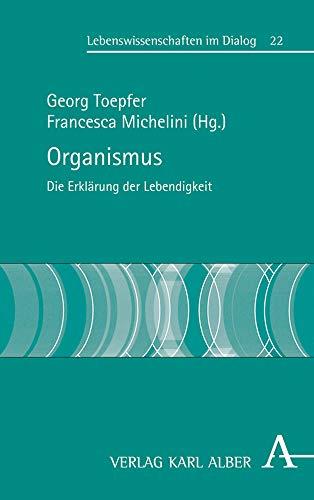 Organismus: Die Erklärung der Lebendigkeit (Lebenswissenschaften im Dialog, Band 22)