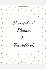 Homeschool Planner & Record Book: Undated 52 week for planning by day or subject with extra dot grid and lined pages (Undates Homeschool Planner) Paperback