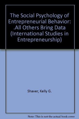 The Social Psychology of Entrepreneurial Behavior: ...All Others Bring Data (International Studies in Entrepreneurship)