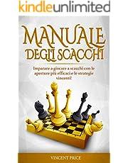 MANUALE DEGLI SCACCHI: Imparare a giocare a scacchi con le aperture più efficaci e le strategie vincenti! (guida per principianti) (Italian Edition)