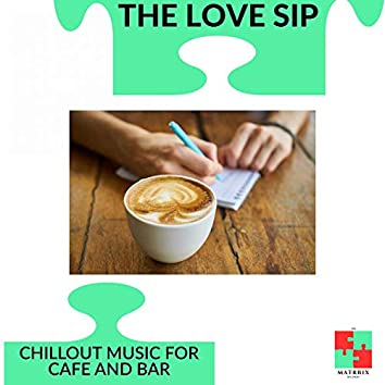 The Love Sip - Chillout Music For Cafe And Bar