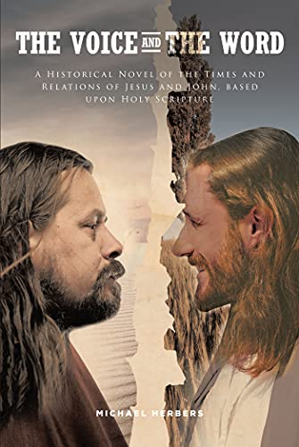 The Voice and the Word: A Historical Novel of the Times and Relations of Jesus and John, based upon Holy Scripture (English Edition)