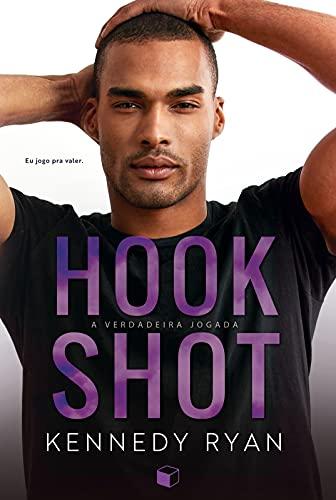Hook Shot: A Verdadeira Jogada (Hoops Livro 3)