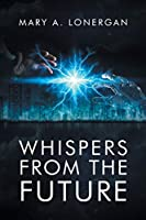 Whispers from the Future